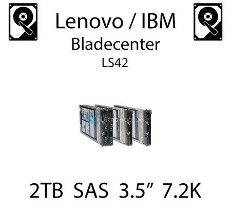 "2TB 3.5"" dedykowany dysk serwerowy SAS do serwera Lenovo / IBM Bladecenter LS42, HDD Enterprise 7.2k, 600MB/s - 42D0767"